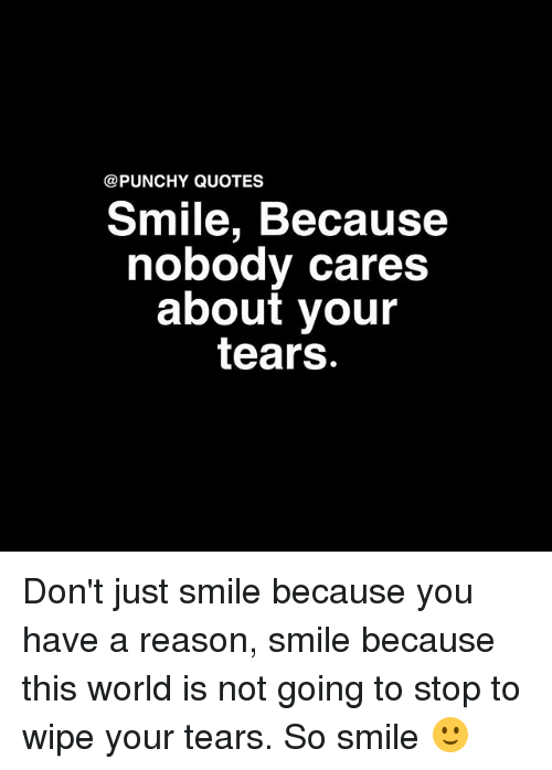 QUOTES Smile Because Nobody Cares About Your Tears Don\'t ...