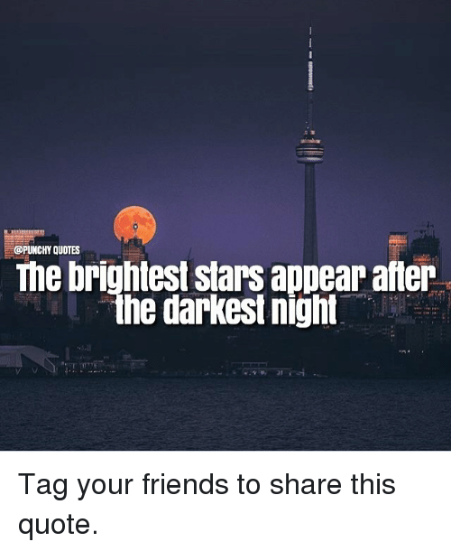 Quotes The Brightest Stars Appear After The Darkest Night Tag Your