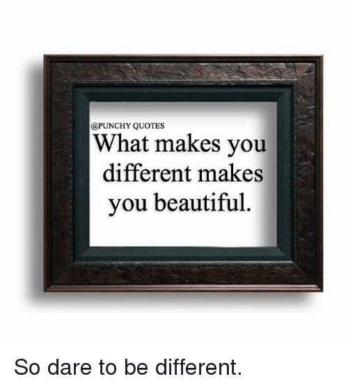 Quotes What Makes You Different Makes You Beautiful So Dare To Be