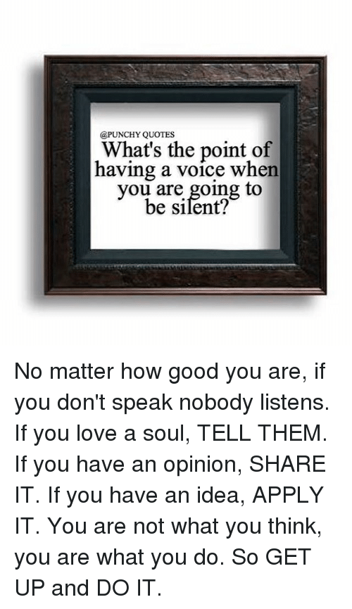 Quotes Whats The Point Of Having A Voice When You Are Going To Be