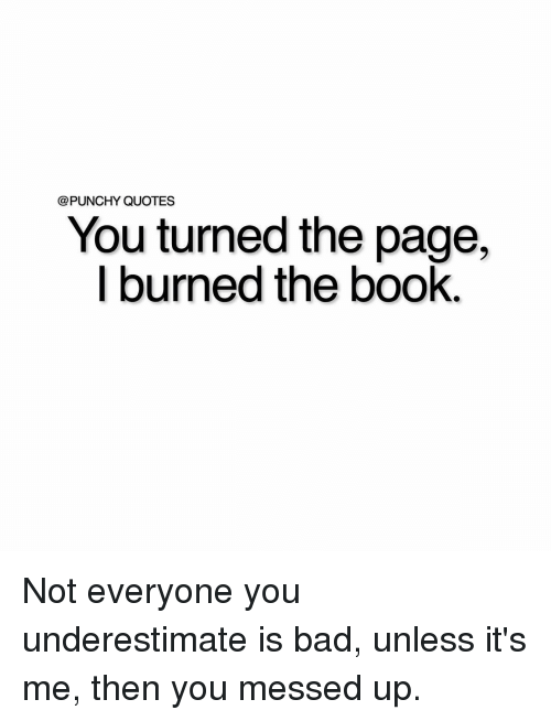 Messed Up Quotes PUNCHY QUOTES You Turned the Page I Burned the Book Not Everyone  Messed Up Quotes
