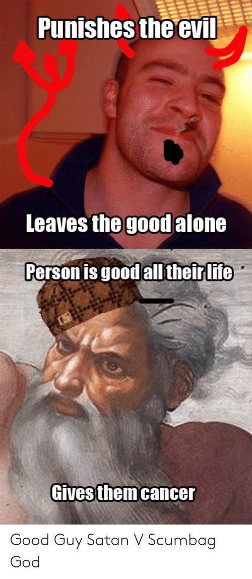 Punishes The Evil Leaves The Good Alone Person Is Good All Their