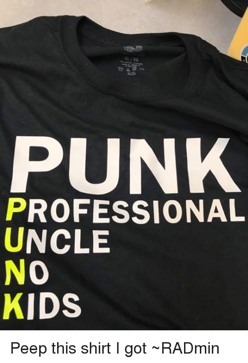b3f4c5f9 Kids, Persimmon, and Got: PUNK PROFESSIONAL UNCLE NO KIDS Peep this shirt I