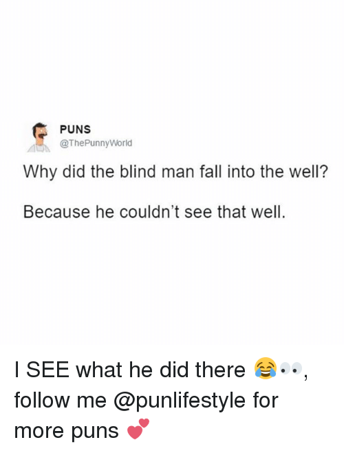 Why did the blind man fall in the well