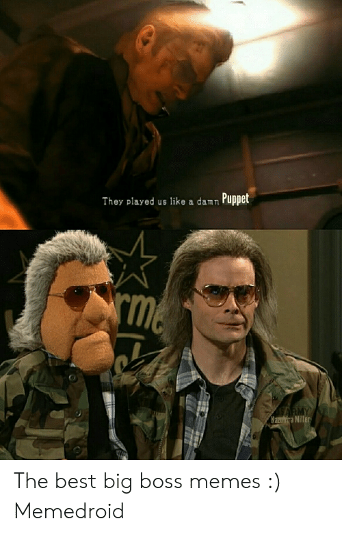 Puppet They Played Us Like A Damn Me Sarmy Kazuhira Miller The Best Big Boss Memes Memedroid Meme On Me Me That or just another unfinished plot thread. meme