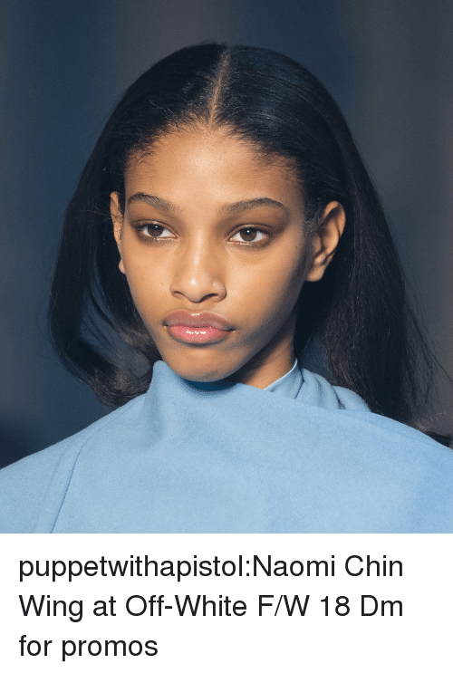 Tumblr, Blog, and Http: puppetwithapistol:Naomi Chin Wing atOff-White F/W 18  Dm for promos