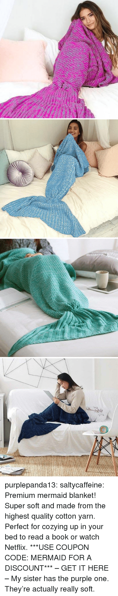 Netflix, Tumblr, and Blog: purplepanda13:  saltycaffeine:  Premium mermaid blanket! Super soft and made from the highest quality cotton yarn. Perfect for cozying up in your bed to read a book or watch Netflix. ***USE COUPON CODE: MERMAID FOR A DISCOUNT*** – GET IT HERE –   My sister has the purple one. They're actually really soft.