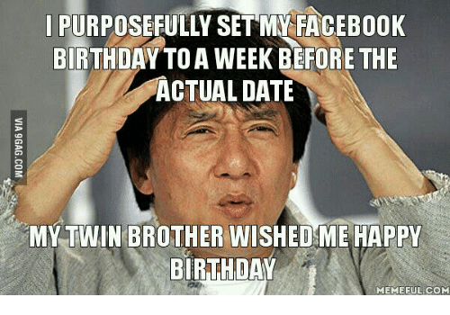 25 best memes about funny happy birthday funny happy happy birthday meme birthday meme and toa purposefully set my facebook birthday toa week before the actual date my twin brother wished me happy birthday voltagebd
