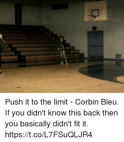 Funny, Corbin Bleu, and Back: Push it to the limit - Corbin Bleu. If you didn't know this back then you basically didn't fit it. https://t.co/L7FSuQLJR4