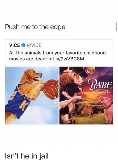Animals, Jail, and Movies: Push me to the edge  VICE@VICE  All the animals from your favorite childhood  movies are dead: bit.ly/2wVBC8M  ABE  A LITTLE PIO  GObSA LONG WAY Isn't he in jail
