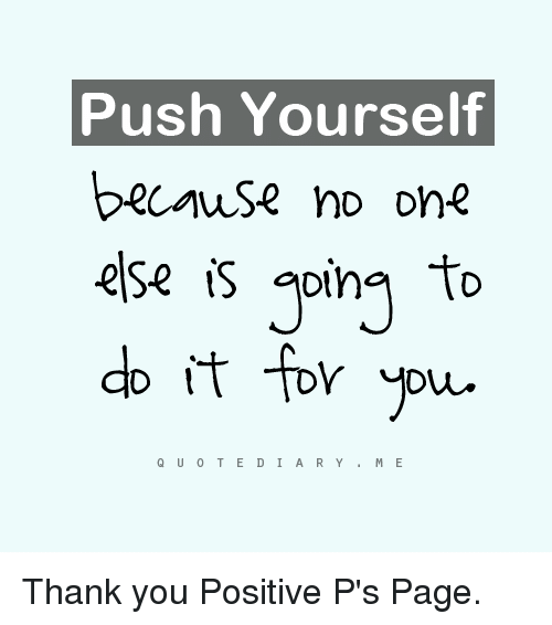 Push Yourself Because No One Else Going To Do It For You Q U 0