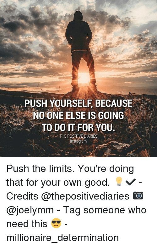 Push Yourself Because No One Else Is Going To Do It For You The