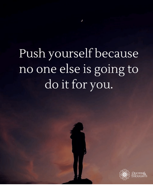 Push yourself because no one else is going to do it for you quotes quotes push and one push yourself because no one else is going to solutioingenieria Gallery