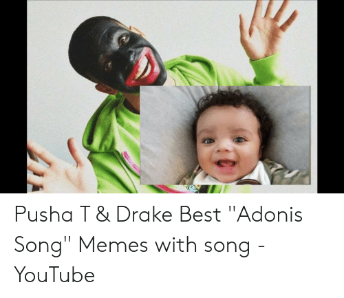 Pusha T & Drake Best Adonis Song Memes With Song - YouTube | Drake