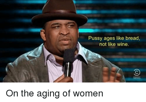 [Image: pussy-ages-like-bread-not-like-wine-on-t...405515.png]
