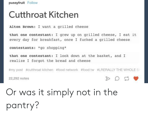 Pussyfruit Follow Cutthroat Kitchen Grilled Cheese Alton ...