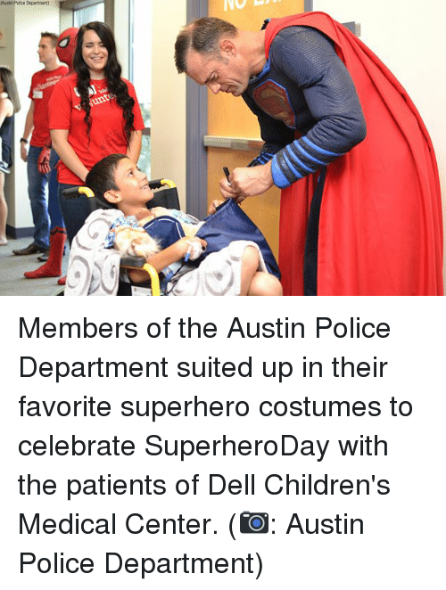 Dell, Memes, and Police: Pustin Police Deparment Members of the Austin Police Department suited up in their favorite superhero costumes to celebrate SuperheroDay with the patients of Dell Children's Medical Center. (📷: Austin Police Department)