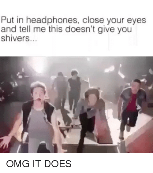 Memes, Omg, and Headphones: Put in headphones, close your eyes  and tell me this doesn't give you  shivers.. OMG IT DOES