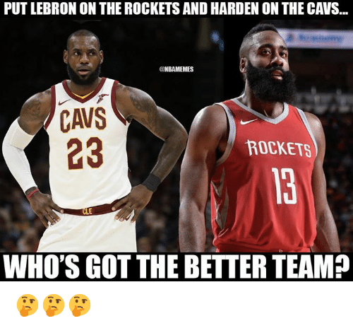 Cavs, Nba, and Lebron: PUT LEBRON ON THE ROCKETS AND HARDEN ON THE CAVS...  @NBAMEMES  CAVS  23  ROCKETS  WHO'S GOT THE BETTER TEAM? 🤔🤔🤔