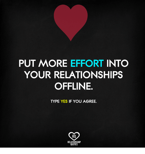 Image of: Love Quotes Memes Relationships And Quotes Put More Effort Into Your Relationships Offline Type Paulkernme Put More Effort Into Your Relationships Offline Type Yes If You