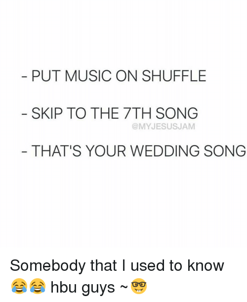 Memes And Song PUT MUSIC ON SHUFFLE SKIP TO THE 7TH SONG