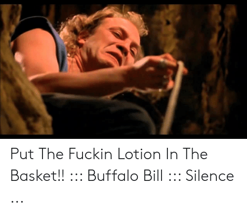Put The Fuckin Lotion In The Basket Buffalo Bill Silence Buffalo Meme On Me Me