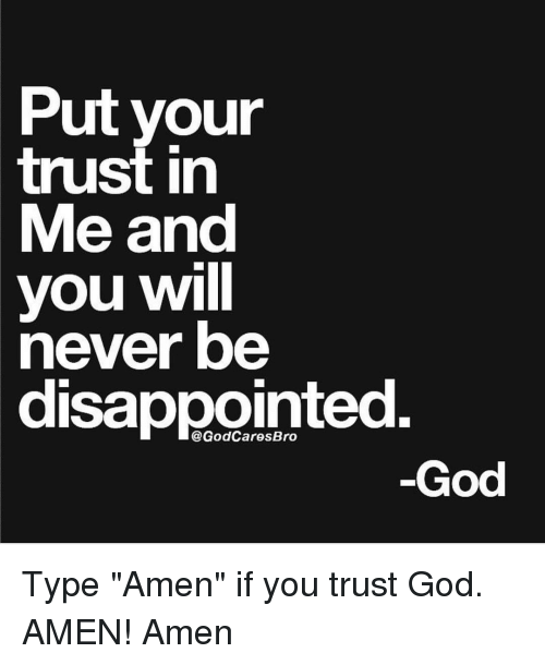 Put Your Trust In Me And You Will Never Be Disappointed God Type