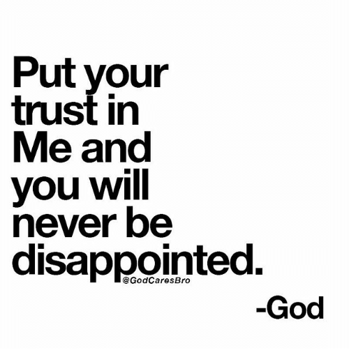 Put Your Trust In Me And You Will Never Be Disappointed God