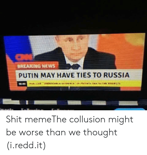 Shit, Putin, and Russia: PUTIN MAY HAVE TIES TO RUSSIA Shit memeThe collusion might be worse than we thought (i.redd.it)