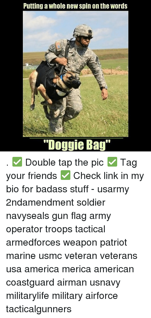 """America, Friends, and Memes: Putting a whole new spin on the words  """"Doggie Bag . ✅ Double tap the pic ✅ Tag your friends ✅ Check link in my bio for badass stuff - usarmy 2ndamendment soldier navyseals gun flag army operator troops tactical armedforces weapon patriot marine usmc veteran veterans usa america merica american coastguard airman usnavy militarylife military airforce tacticalgunners"""