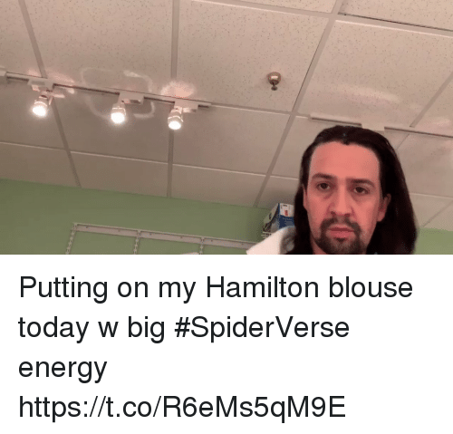 Energy, Memes, and Today: Putting on my Hamilton blouse today w big #SpiderVerse energy https://t.co/R6eMs5qM9E