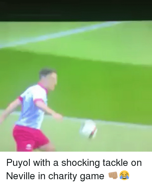 Memes, Game, and 🤖: Puyol with a shocking tackle on Neville in charity game 👊🏽😂