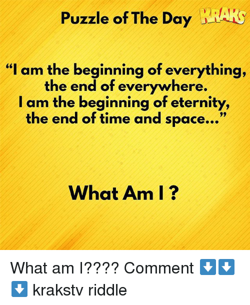 "Memes, Space, and Time: Puzzle of The Day RAK  ""I am the beginning of everything,  the end of everywhere.  I am the beginning of eternity,  the end of time and space...""  What Am I? What am I???? Comment ⬇️⬇️⬇️ krakstv riddle"