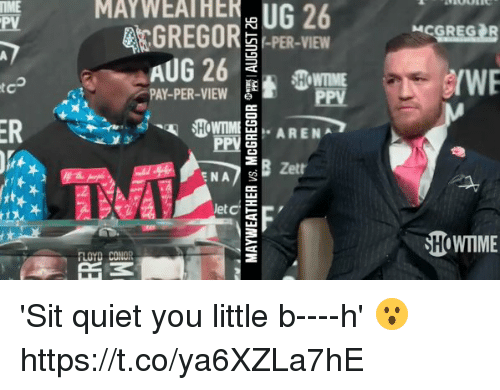 Blackpeopletwitter, Quiet, and Showtime: PV  MAY  26  GREGOR PER-VIEW  HOWTIME  /WE  PAY-PER-VIW  Zett  let  SHOWTIME 'Sit quiet you little b----h' 😮 https://t.co/ya6XZLa7hE