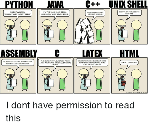 "Flower, Null, and Terminator: PYTHONJAVAC++ UNIX SHELL  THIS IS PLAGIARISM  YOU CAN'T JUST IMPORT ESSAY.""  I'M TWO PAGES IN AND ISTILL  HAVE NO IDEA WHAT 9OU'RE SAYING.  I ASKED FOR ONE COPY,  NOT FOUR HUNDRE  I DONT HAVE PERMISSION TO  READ THS  ASSEMBLY CLATEX HTML  THS IS GREAT, BUT YoU FORGOT TO ADD  Δ NULL TERMINATOR NOW I'M JUST READING  GARBAGE  YOUR PAPER MAKES NO GODDAMN SENSE,  DID YOU REAULy HAVE TO REDEFNE EVERY  WORD N THE ENGUSH LANGUAGE?  BUT  THE MOST  I HAVE EVER LAD EYES ON.  'S  BEAUTIFU1 THING  THIS  S A FLOWER P  OT  20 10-2011 SOM CTHINGOFTHATILE.COM I dont have permission to read this"