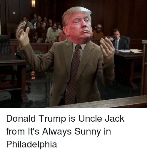 q 4 donald trump is uncle jack from its always sunny 2674163 q4 donald trump is uncle jack from it's always sunny in philadelphia