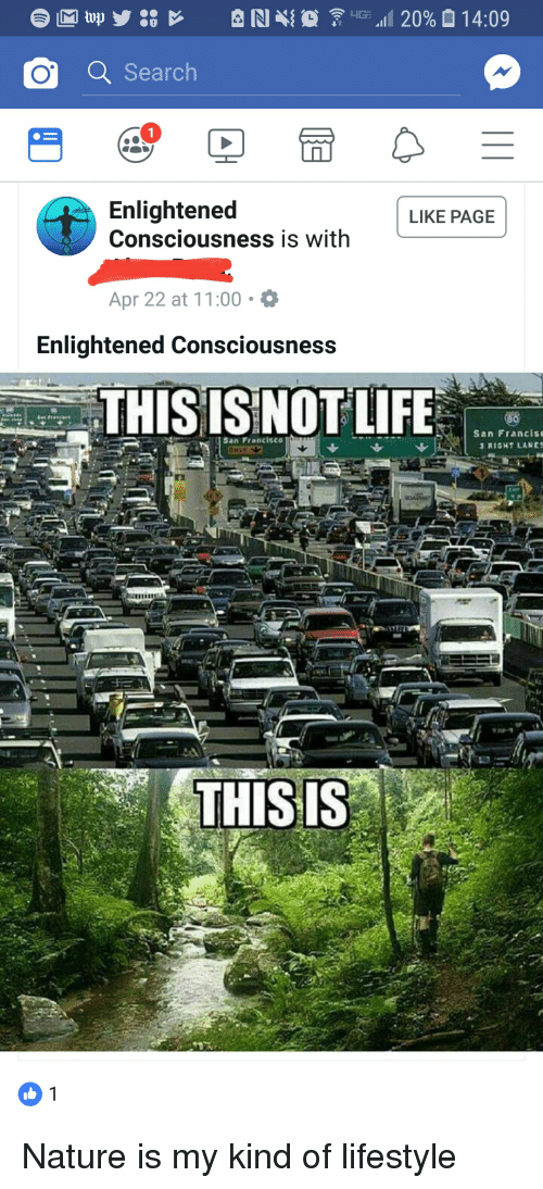 Life, Lifestyle, and Nature: Q Search  Enlightened  Consciousness is with  LIKE PAGE  Apr 22 at 11:00.  Enlightened Consciousness  THISISNOT LIFE  San Francis  RIGHT LANES  San Francisco  THISIS  01