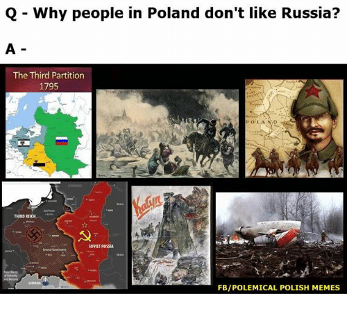 Memes, Russia, and Poland: Q Why people in Poland don't like Russia?  The Third Partition  1795  THIRD REICH  SOVIET RUSSIA  FBIPOLEMICAL POLISH MEMES