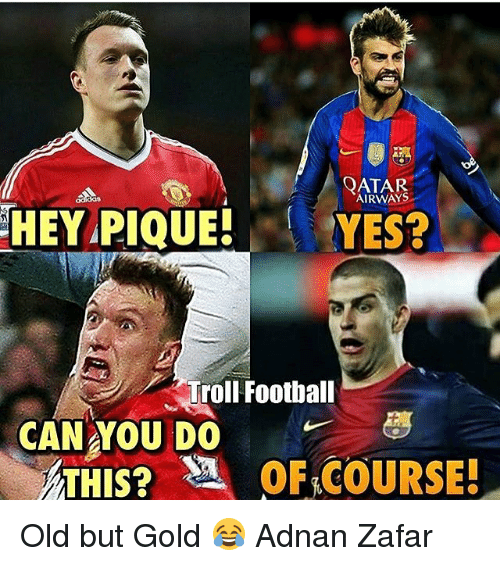 Memes, Adnan, and 🤖: QATAR.  AIRWAYS  HEY PIQUE!  YES?  Troll Football  CANAYOU DO  ATHIS? A OF COURSE! Old but Gold 😂 Adnan Zafar