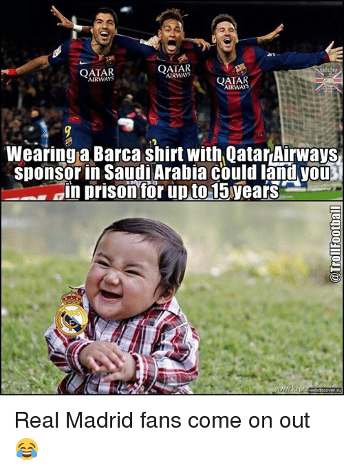 Memes, Real Madrid, and Prison: QATAR  QATAR  QATAR  AIRWAYS  Wearing a Barca shirt with Qatar Airways  sponsorin Saudi Arabia could land you  ain prison for upto 15years  webd cover ru Real Madrid fans come on out 😂