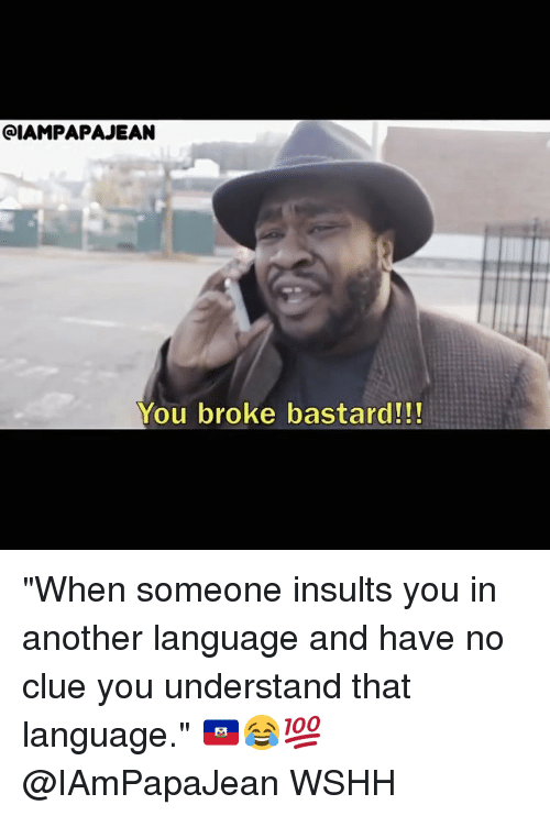 """Memes, Wshh, and Insults: QIAMPAPAJEAN  You broke bastard!!! """"When someone insults you in another language and have no clue you understand that language."""" 🇭🇹😂💯 @IAmPapaJean WSHH"""