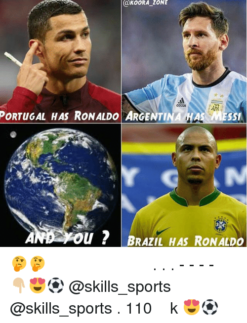 Memes, Sports, and Argentina: QKOORA ZONE  PORTUGAL HAS RONALDO ARGENTINA HAS MESSI  U ? BRAZIL HAS RON ALDO 🤔🤔؟ - - - - . . . حساب كروي روعة ، افضل المقاطع الكروية 👇🏼😍⚽ @skills_sports @skills_sports . نوصله 110k 😍⚽