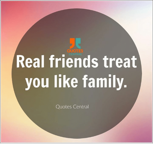 QU CENTRAL Real Friends Treat You Like Family Quotes Central ...