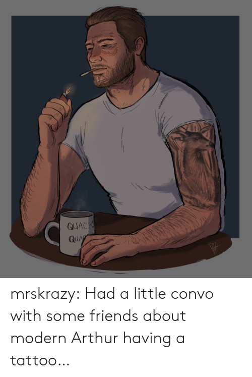 Arthur, Friends, and Gif: QUACH  QUAY mrskrazy:  Had a little convo with some friends about modern Arthur having a tattoo…