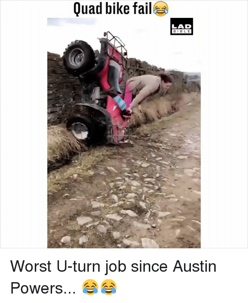 Austin Powers, Fail, and Memes: Quad bike fail  LAD  BIBLE Worst U-turn job since Austin Powers... 😂😂
