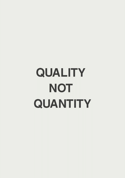 Quality, Not, and Quantity: QUALITY  NOT  QUANTITY