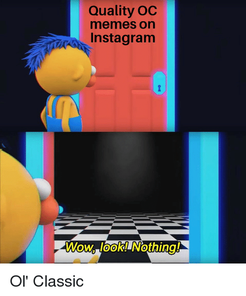 Instagram, Memes, and Wow: Quality OC  memes on  Instagram  Wow, look! Nothing!  0