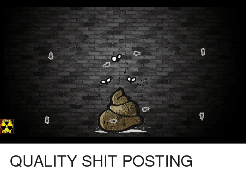 Shit, Dank Memes, and Quality