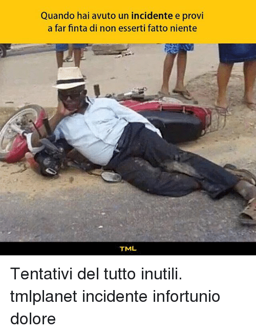 Memes, 🤖, and Hai: Quando hai avuto un incidente e provi  a far finta di non esserti fatto niente  TML Tentativi del tutto inutili. tmlplanet incidente infortunio dolore