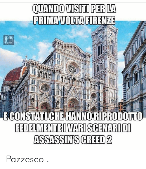 Memes, 🤖, and Assassins: QUANDO VISITU PER LA  PRIMAVOLTAFIRENZE  E CONSTATICHEHANNO RIPRODOTT0  FEDELMENTELVARISCENARIDI  ASSASSIN'S CREED2 Pazzesco .